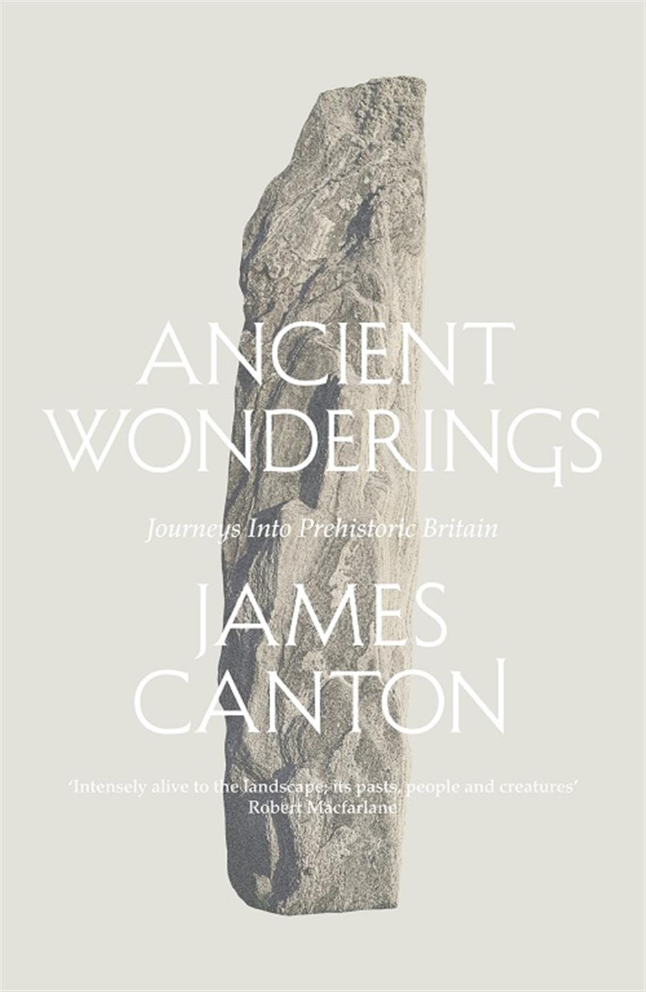 James Canton: Ancient Wonderings: Journeys into Prehistoric Britain