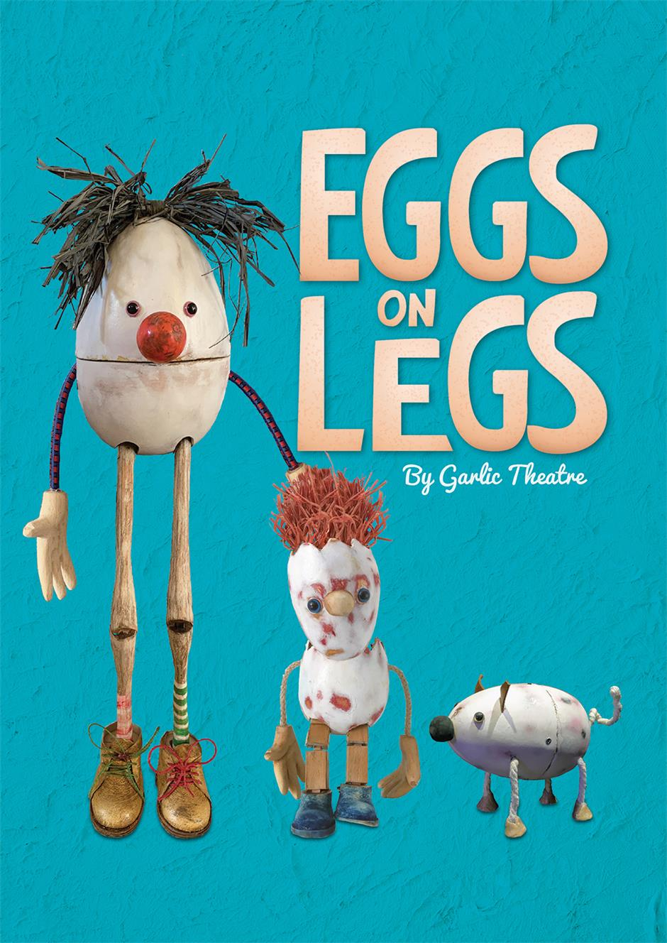 Garlic Theatre: Eggs on Legs